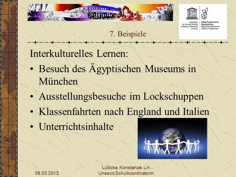 09.03.2013 Lübcke, Konstanze, Lin Unesco Schulkoordinatorin 7. Beispiele Interkulturelles Lernen: Besuch des Ägyptischen Museums in München Ausstellun