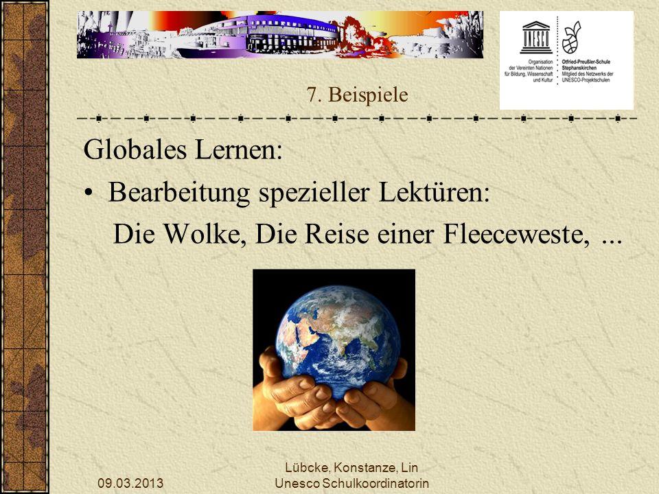 09.03.2013 Lübcke, Konstanze, Lin Unesco Schulkoordinatorin 7. Beispiele Globales Lernen: Bearbeitung spezieller Lektüren: Die Wolke, Die Reise einer