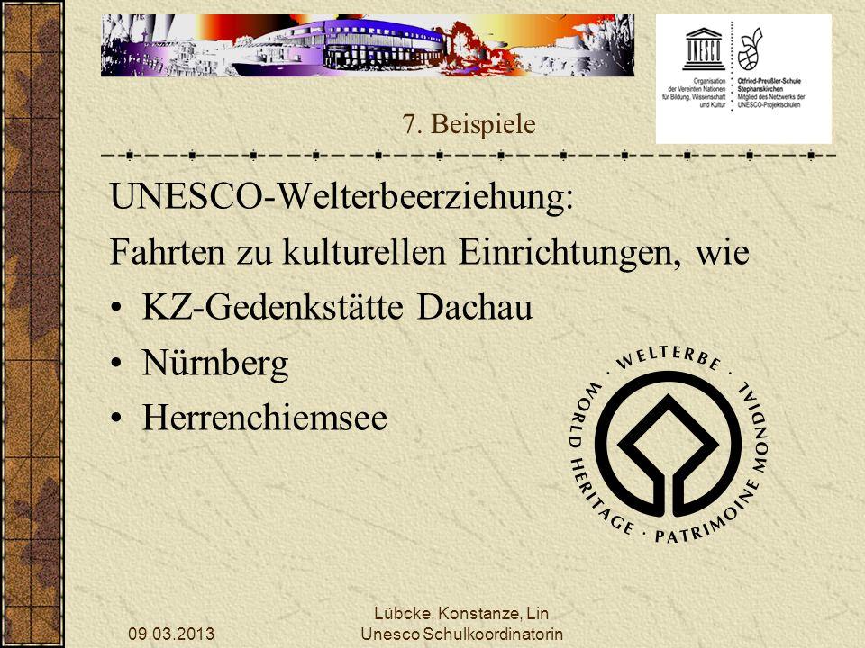 09.03.2013 Lübcke, Konstanze, Lin Unesco Schulkoordinatorin 7. Beispiele UNESCO-Welterbeerziehung: Fahrten zu kulturellen Einrichtungen, wie KZ-Gedenk