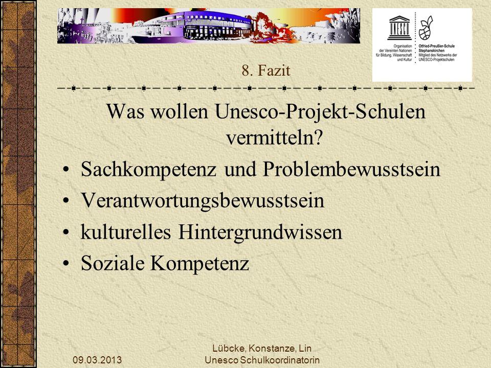 09.03.2013 Lübcke, Konstanze, Lin Unesco Schulkoordinatorin 8. Fazit Was wollen Unesco-Projekt-Schulen vermitteln? Sachkompetenz und Problembewusstsei