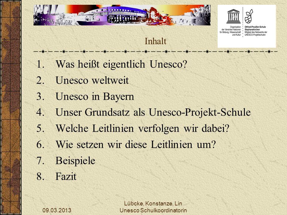 09.03.2013 Lübcke, Konstanze, Lin Unesco Schulkoordinatorin Inhalt 1.Was heißt eigentlich Unesco? 2.Unesco weltweit 3.Unesco in Bayern 4.Unser Grundsa