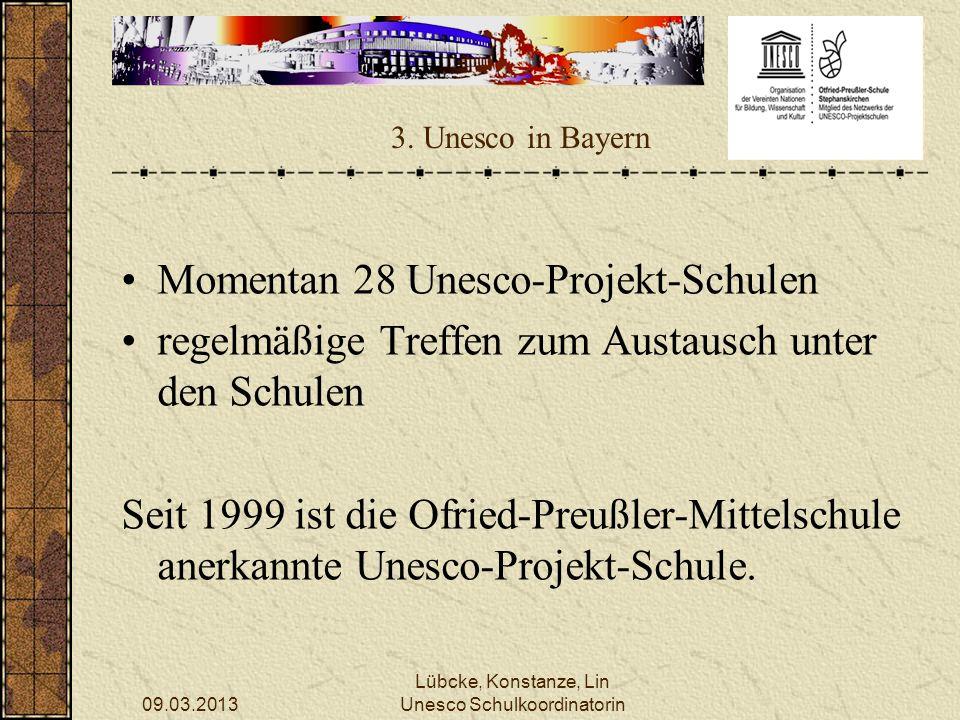 09.03.2013 Lübcke, Konstanze, Lin Unesco Schulkoordinatorin 3. Unesco in Bayern Momentan 28 Unesco-Projekt-Schulen regelmäßige Treffen zum Austausch u
