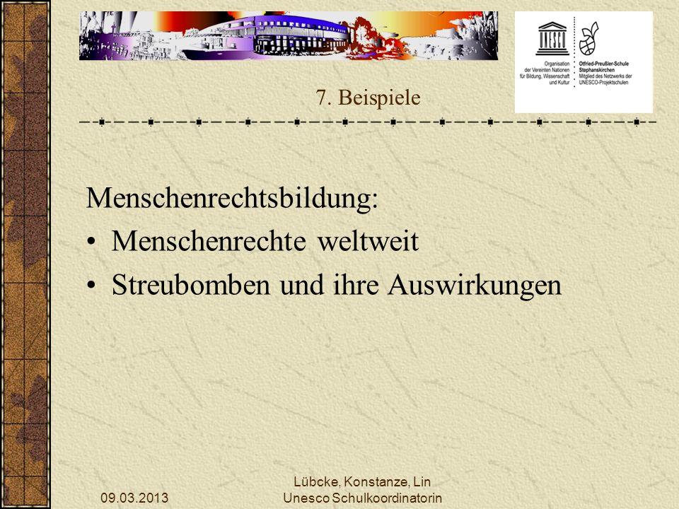 09.03.2013 Lübcke, Konstanze, Lin Unesco Schulkoordinatorin 7. Beispiele Menschenrechtsbildung: Menschenrechte weltweit Streubomben und ihre Auswirkun