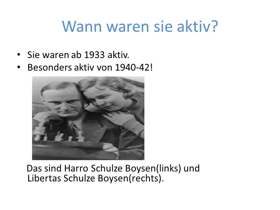 Wann waren sie aktiv? Sie waren ab 1933 aktiv. Besonders aktiv von 1940-42! Das sind Harro Schulze Boysen(links) und Libertas Schulze Boysen(rechts).