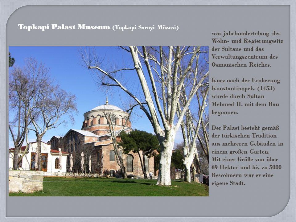 Topkapi Palast Museum (Topkapi Sarayi Müzesi) war jahrhundertelang der Wohn- und Regierungssitz der Sultane und das Verwaltungszentrum des Osmanischen Reiches.