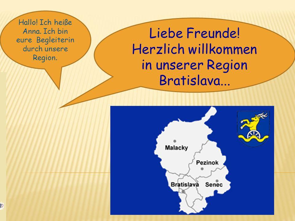 Liebe Freunde! Herzlich willkommen in unserer Region Bratislava... Hallo! Ich heiße Anna. Ich bin eure Begleiterin durch unsere Region.