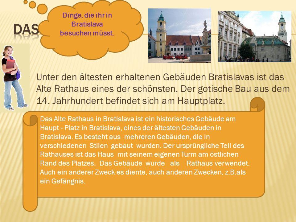 Unter den ältesten erhaltenen Gebäuden Bratislavas ist das Alte Rathaus eines der schönsten. Der gotische Bau aus dem 14. Jahrhundert befindet sich am