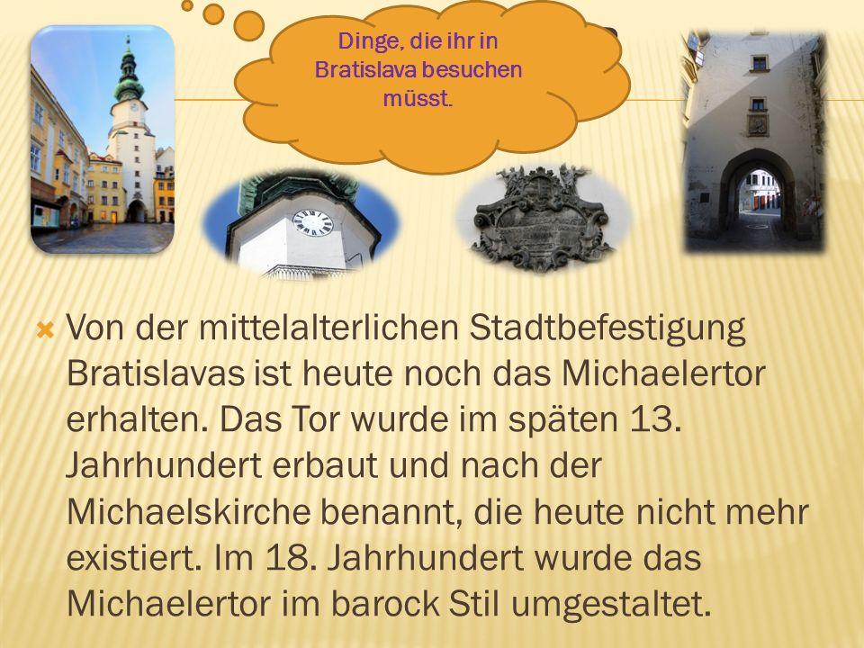Von der mittelalterlichen Stadtbefestigung Bratislavas ist heute noch das Michaelertor erhalten. Das Tor wurde im späten 13. Jahrhundert erbaut und na