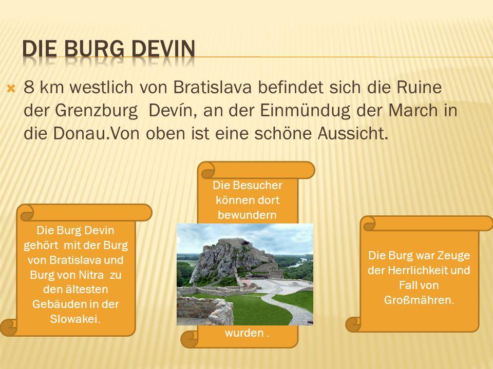 8 km westlich von Bratislava befindet sich die Ruine der Grenzburg Devín, an der Einmündug der March in die Donau.Von oben ist eine schöne Aussicht. D