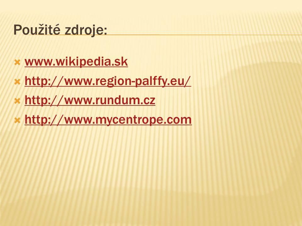 Použité zdroje: www.wikipedia.sk http://www.region-palffy.eu/ http://www.rundum.cz http://www.mycentrope.com