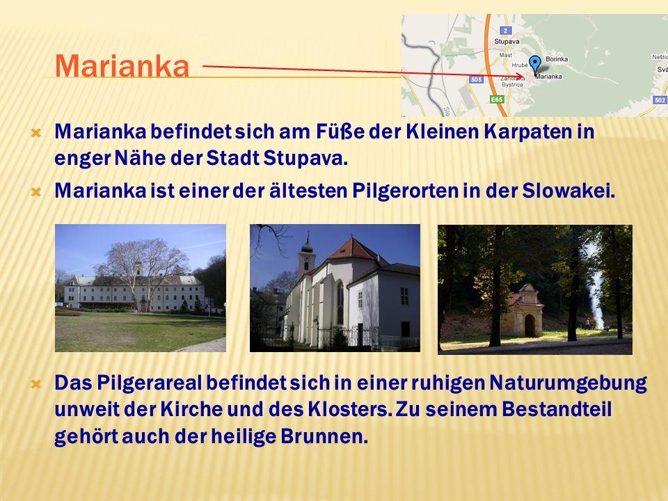 Marianka Marianka befindet sich am Füße der Kleinen Karpaten in enger Nähe der Stadt Stupava. Marianka ist einer der ältesten Pilgerorten in der Slowa