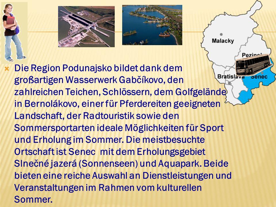Die Region Podunajsko bildet dank dem großartigen Wasserwerk Gabčíkovo, den zahlreichen Teichen, Schlössern, dem Golfgelände in Bernolákovo, einer für