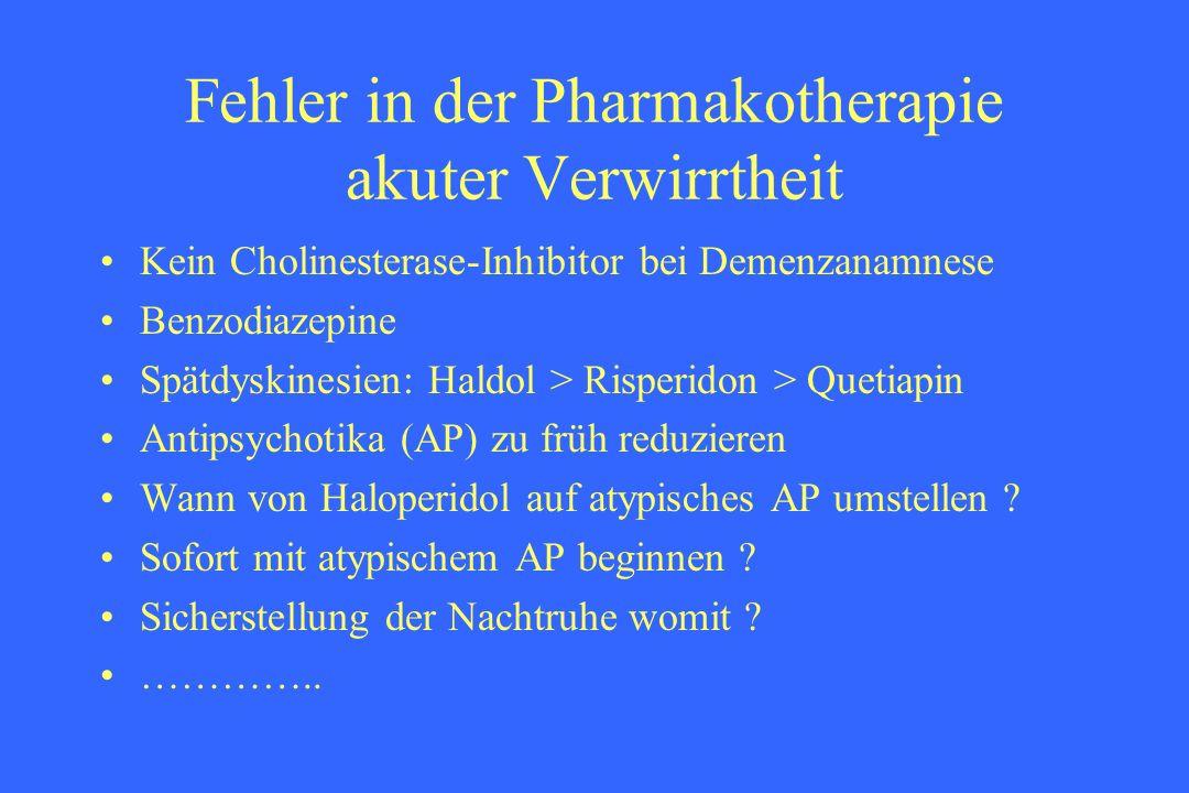 Fehler in der Pharmakotherapie akuter Verwirrtheit Kein Cholinesterase-Inhibitor bei Demenzanamnese Benzodiazepine Spätdyskinesien: Haldol > Risperido