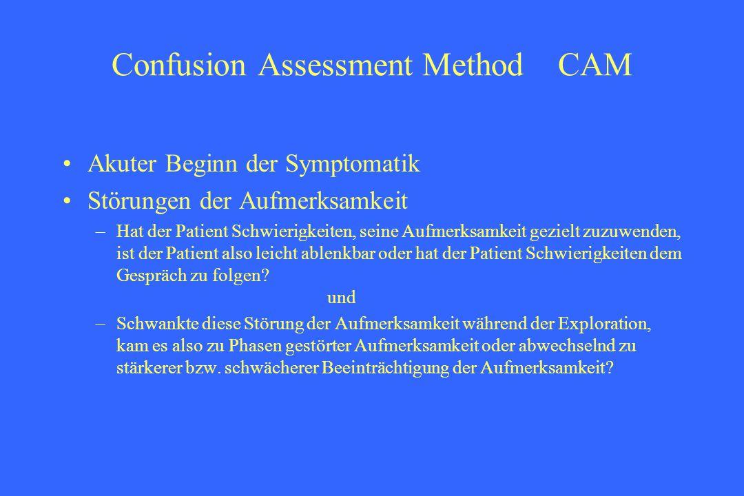 Confusion Assessment Method CAM Akuter Beginn der Symptomatik Störungen der Aufmerksamkeit –Hat der Patient Schwierigkeiten, seine Aufmerksamkeit gezi