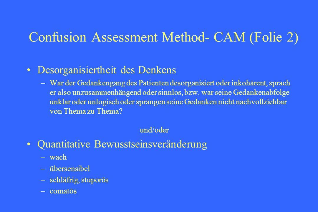 Confusion Assessment Method- CAM (Folie 2) Desorganisiertheit des Denkens –War der Gedankengang des Patienten desorganisiert oder inkohärent, sprach e