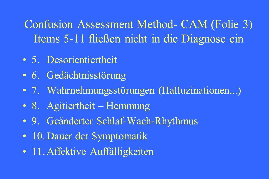 Confusion Assessment Method- CAM (Folie 3) Items 5-11 fließen nicht in die Diagnose ein 5.Desorientiertheit 6.Gedächtnisstörung 7.Wahrnehmungsstörunge