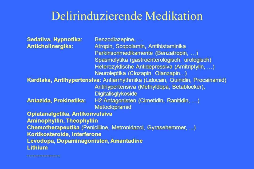 Delirinduzierende Medikation Sedativa, Hypnotika:Benzodiazepine, … Anticholinergika:Atropin, Scopolamin, Antihistaminika Parkinsonmedikamente (Benzatr