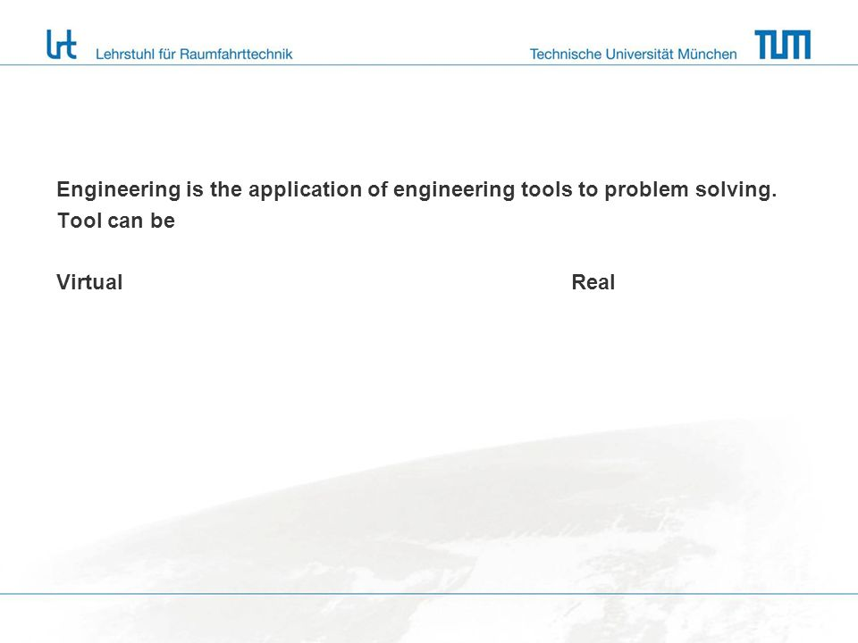 Engineering is the application of engineering tools to problem solving. Tool can be VirtualReal