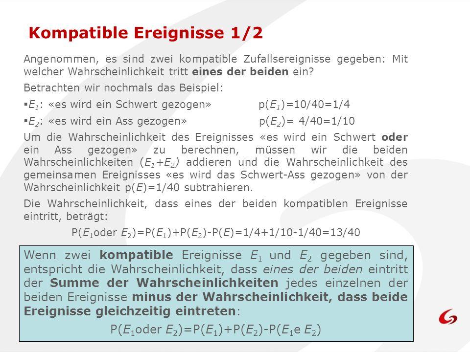 Angenommen, es sind zwei kompatible Zufallsereignisse gegeben: Mit welcher Wahrscheinlichkeit tritt eines der beiden ein.