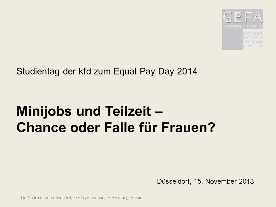 Studientag der kfd zum Equal Pay Day 2014 Minijobs und Teilzeit – Chance oder Falle für Frauen? Düsseldorf, 15. November 2013 Dr. Andrea Jochmann-Döll