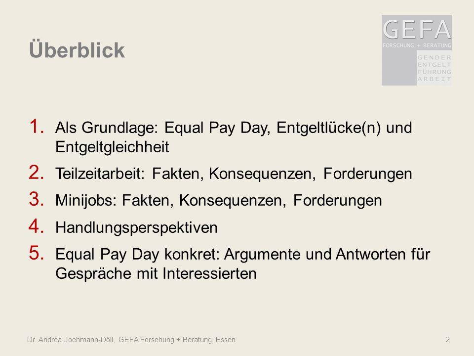 Überblick 1. Als Grundlage: Equal Pay Day, Entgeltlücke(n) und Entgeltgleichheit 2. Teilzeitarbeit: Fakten, Konsequenzen, Forderungen 3. Minijobs: Fak