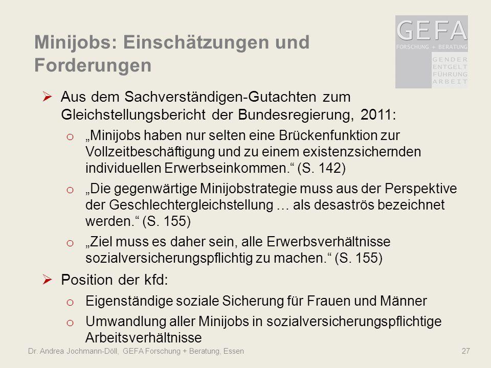 Dr. Andrea Jochmann-Döll, GEFA Forschung + Beratung, Essen 27 Minijobs: Einschätzungen und Forderungen Aus dem Sachverständigen-Gutachten zum Gleichst