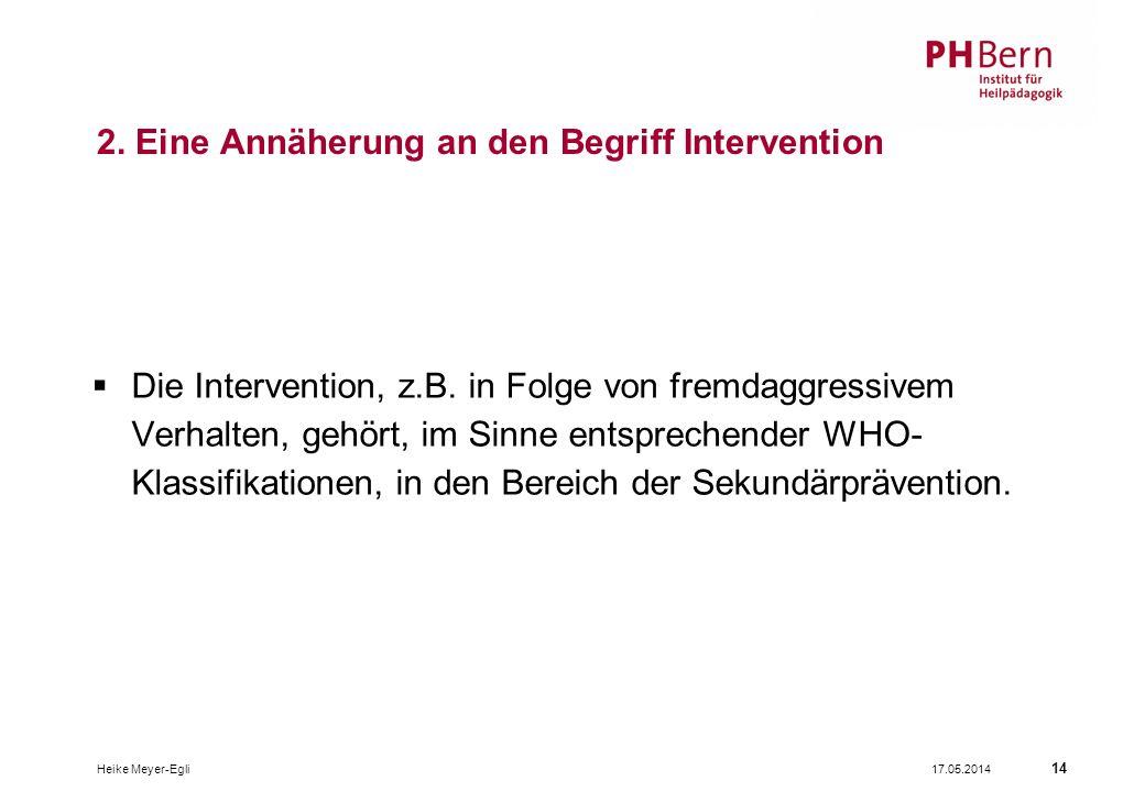 17.05.2014Heike Meyer-Egli 14 2.Eine Annäherung an den Begriff Intervention Die Intervention, z.B.