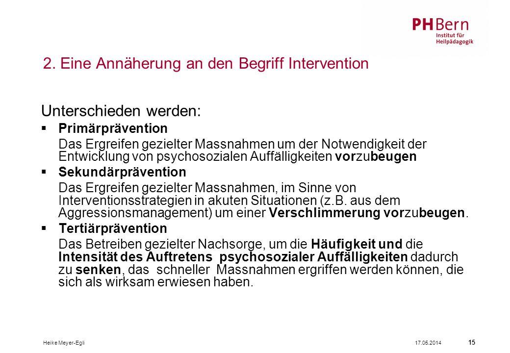 2. Eine Annäherung an den Begriff Intervention Unterschieden werden: Primärprävention Das Ergreifen gezielter Massnahmen um der Notwendigkeit der Entw
