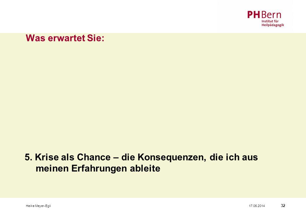 17.05.2014Heike Meyer-Egli 32 Was erwartet Sie: 5.