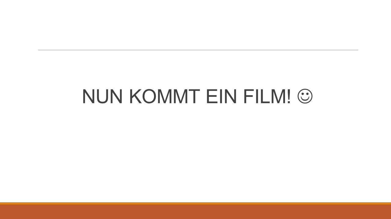 NUN KOMMT EIN FILM!