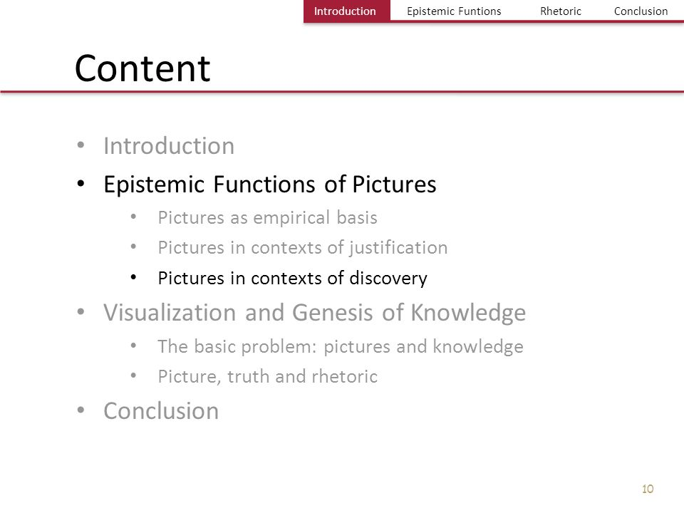 Einführung Bild und Erkenntnis Einige Probleme Fazit IntroductionEpistemic FuntionsRhetoricConclusion 10 Introduction Epistemic Functions of Pictures