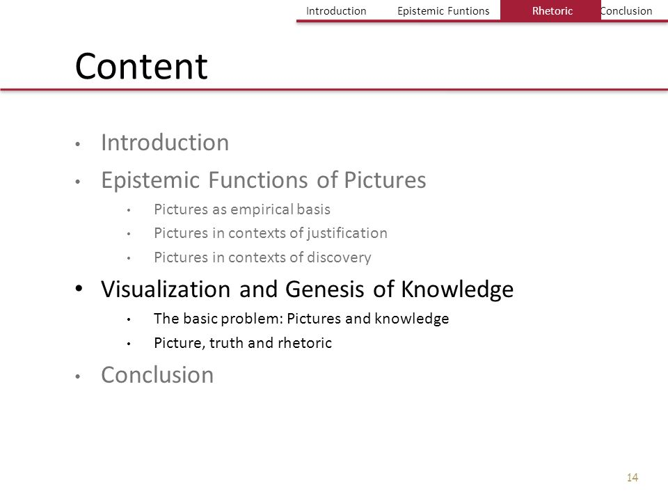 Einführung Bild und Erkenntnis Einige Probleme Fazit IntroductionEpistemic FuntionsRhetoricConclusion 14 Content Introduction Epistemic Functions of P