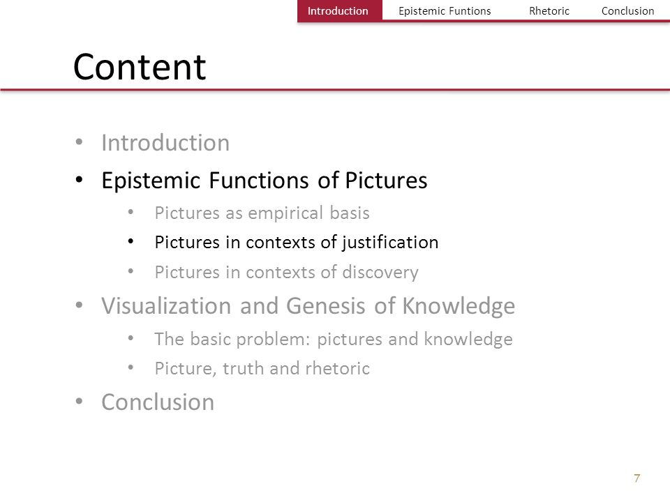 Einführung Bild und Erkenntnis Einige Probleme Fazit IntroductionEpistemic FuntionsRhetoricConclusion 7 Introduction Epistemic Functions of Pictures P