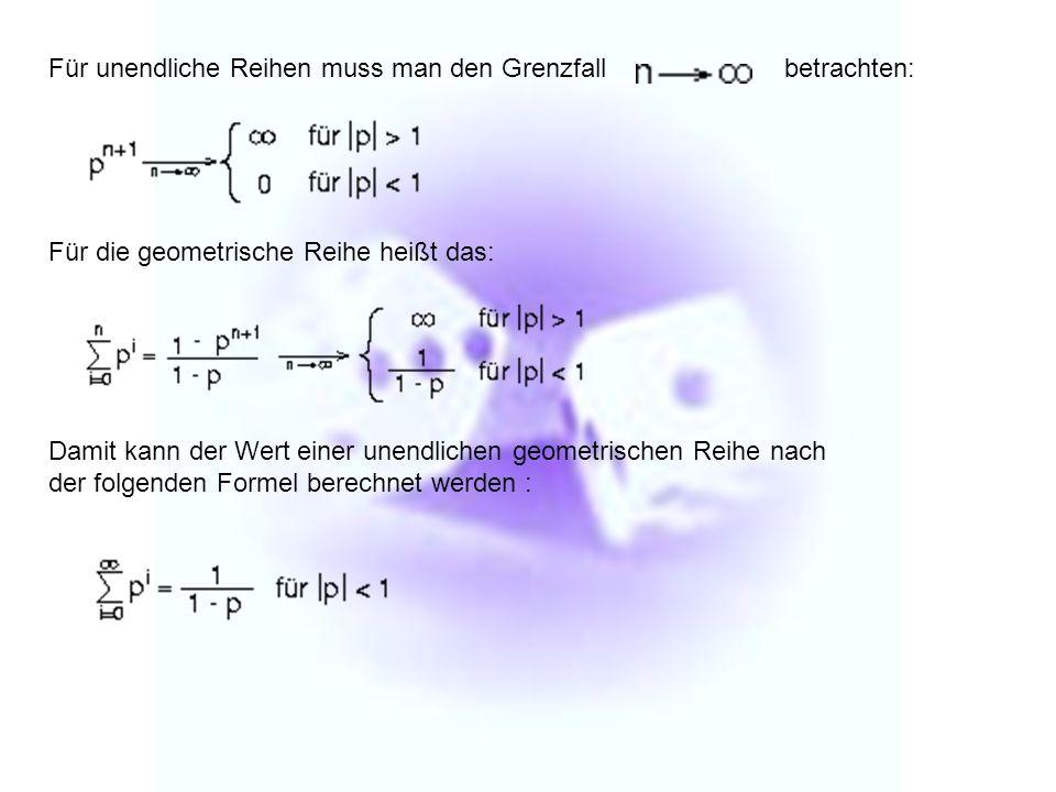 Für unendliche Reihen muss man den Grenzfall betrachten: Für die geometrische Reihe heißt das: Damit kann der Wert einer unendlichen geometrischen Rei
