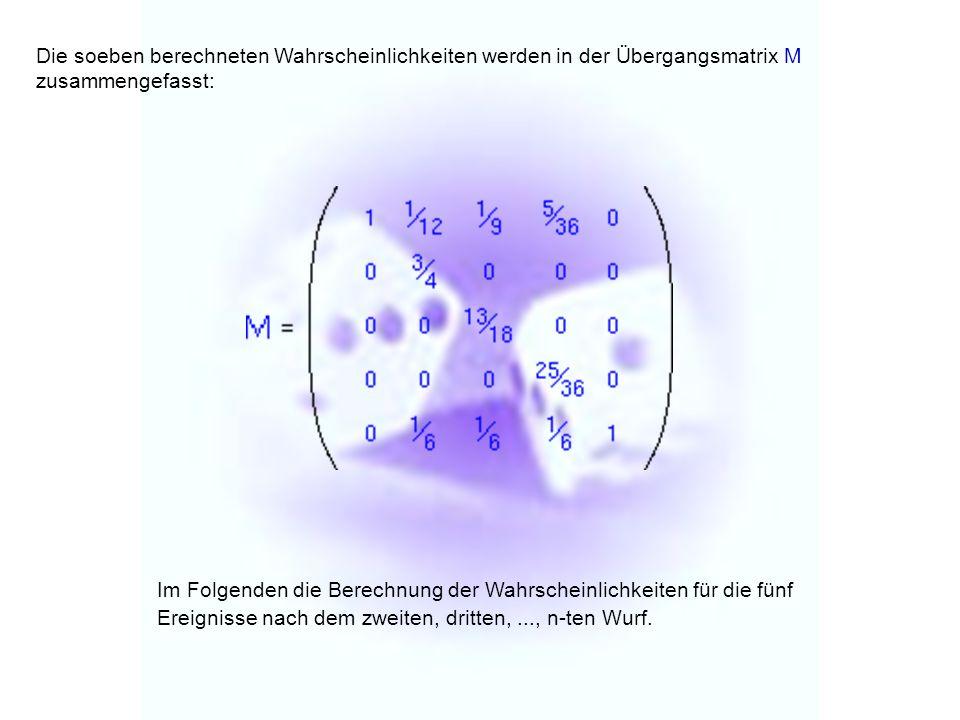 Die soeben berechneten Wahrscheinlichkeiten werden in der Übergangsmatrix M zusammengefasst: Im Folgenden die Berechnung der Wahrscheinlichkeiten für