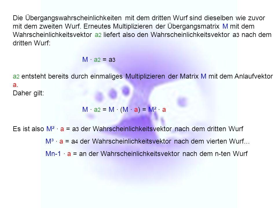 Die Übergangswahrscheinlichkeiten mit dem dritten Wurf sind dieselben wie zuvor mit dem zweiten Wurf. Erneutes Multiplizieren der Übergangsmatrix M mi