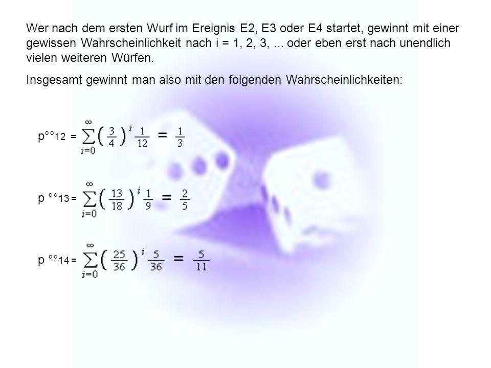 Wer nach dem ersten Wurf im Ereignis E2, E3 oder E4 startet, gewinnt mit einer gewissen Wahrscheinlichkeit nach i = 1, 2, 3,... oder eben erst nach un