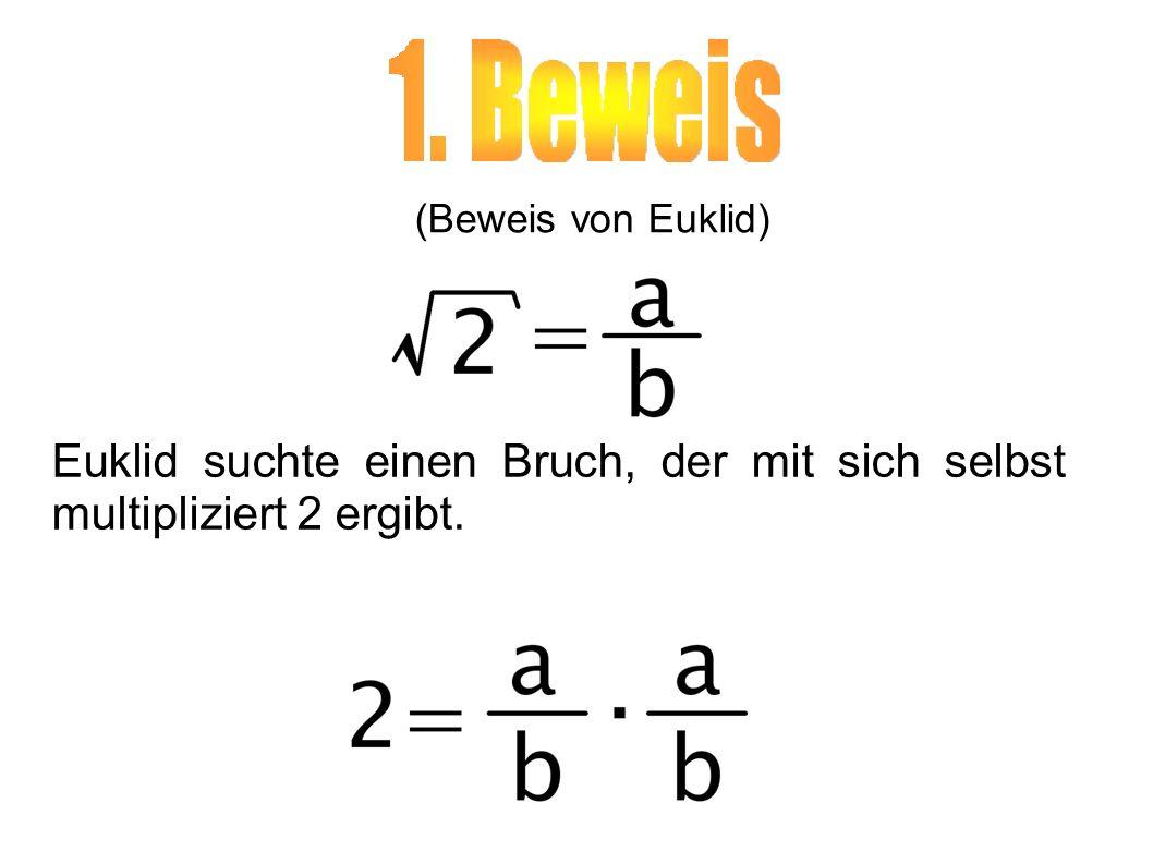 Euklid suchte einen Bruch, der mit sich selbst multipliziert 2 ergibt. (Beweis von Euklid)