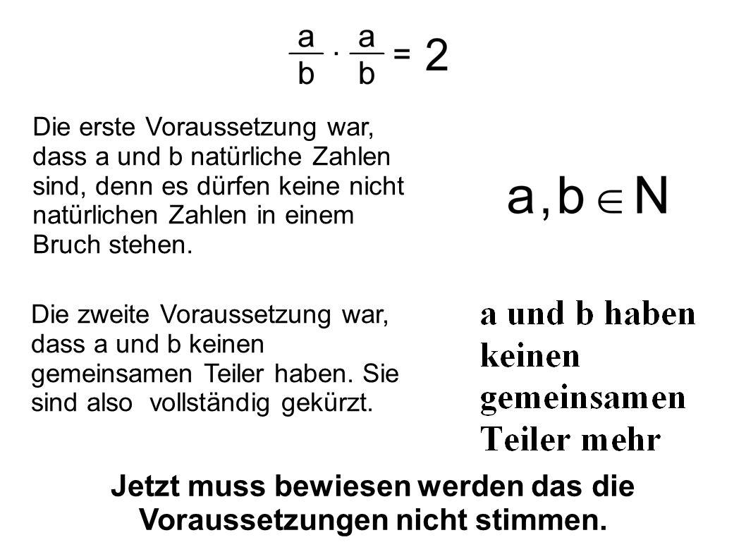 Die erste Voraussetzung war, dass a und b natürliche Zahlen sind, denn es dürfen keine nicht natürlichen Zahlen in einem Bruch stehen. Die zweite Vora