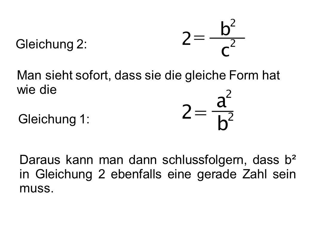 Gleichung 2: Man sieht sofort, dass sie die gleiche Form hat wie die Gleichung 1: Daraus kann man dann schlussfolgern, dass b² in Gleichung 2 ebenfall