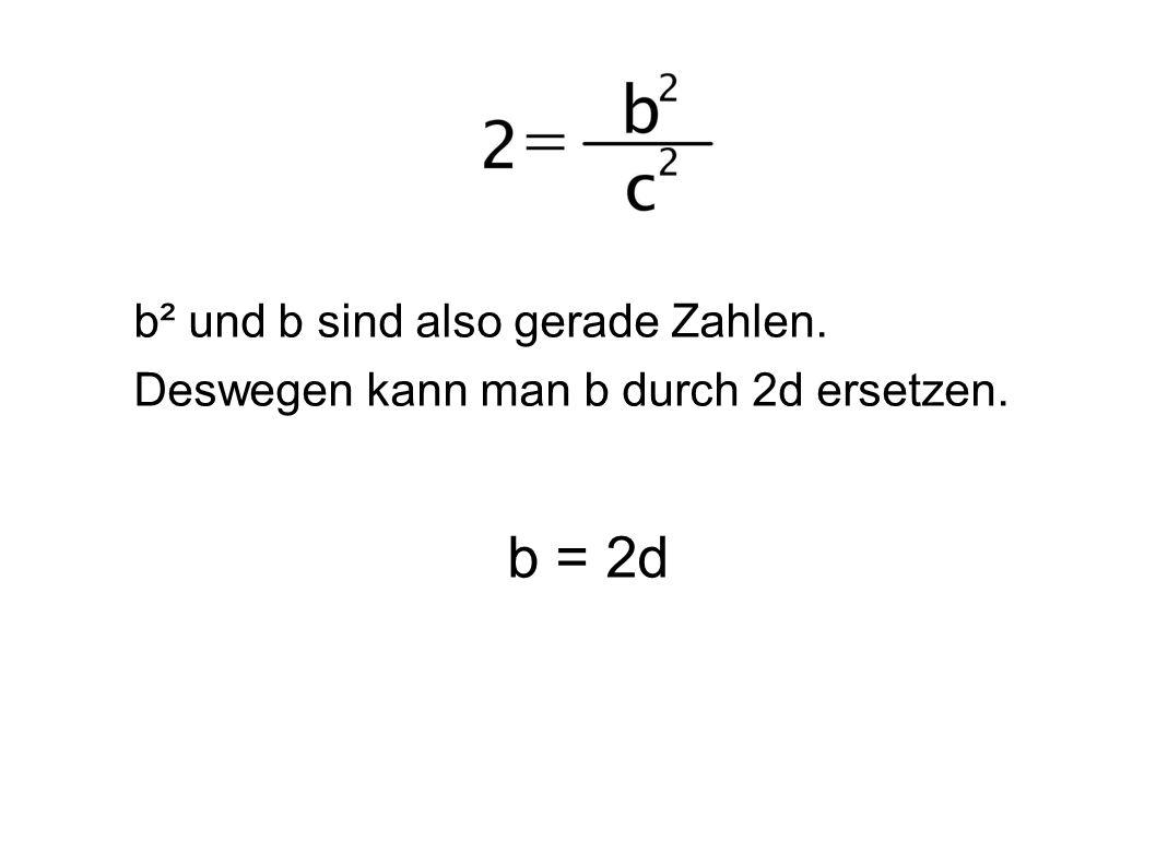 b² und b sind also gerade Zahlen. Deswegen kann man b durch 2d ersetzen. b = 2d