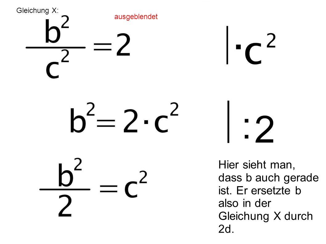 Hier sieht man, dass b auch gerade ist. Er ersetzte b also in der Gleichung X durch 2d. Gleichung X: ausgeblendet