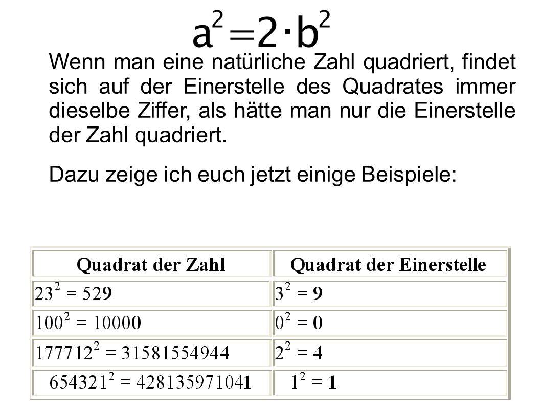 Wenn man eine natürliche Zahl quadriert, findet sich auf der Einerstelle des Quadrates immer dieselbe Ziffer, als hätte man nur die Einerstelle der Za