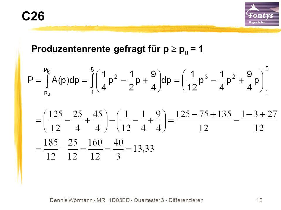 Dennis Wörmann - MR_1D03BD - Quartester 3 - Differenzieren12 C26 Produzentenrente gefragt für p p u = 1