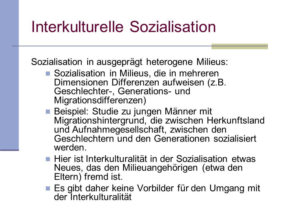 Interkulturelle Sozialisation Sozialisation in schwach heterogene Milieus: Sozialisation in Milieus, die in nur ein oder zwei Dimensionen Differenzen