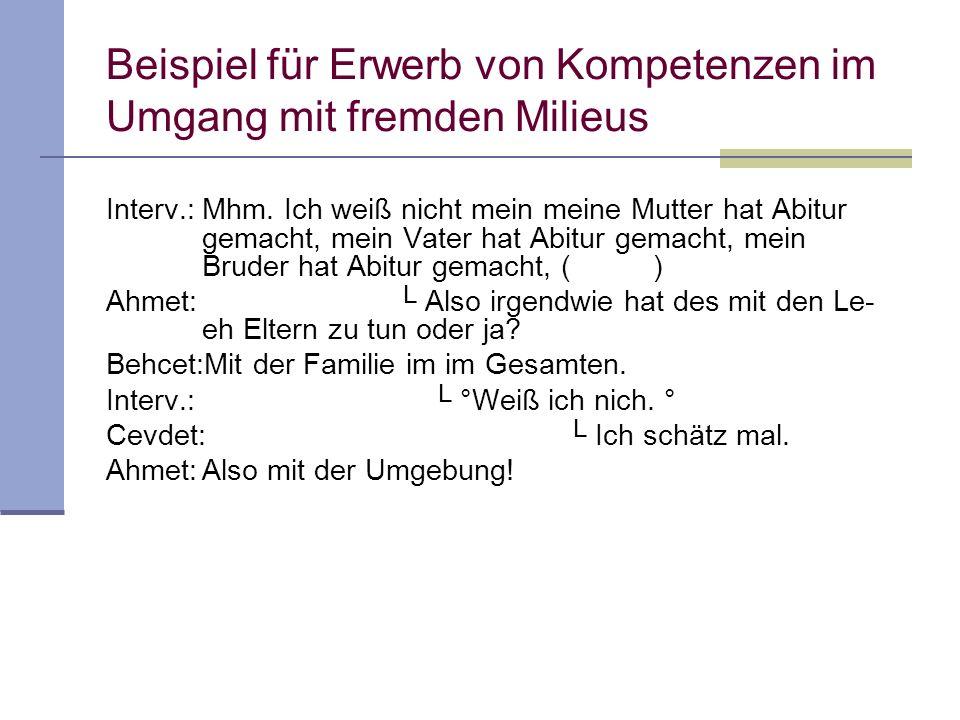 Beispiel für Erwerb von Kompetenzen im Umgang mit fremden Milieus Ahmet:Und wie war Eure Jugend? Jetz kommen wer zu Euch! Ick will mal gespannt sein;