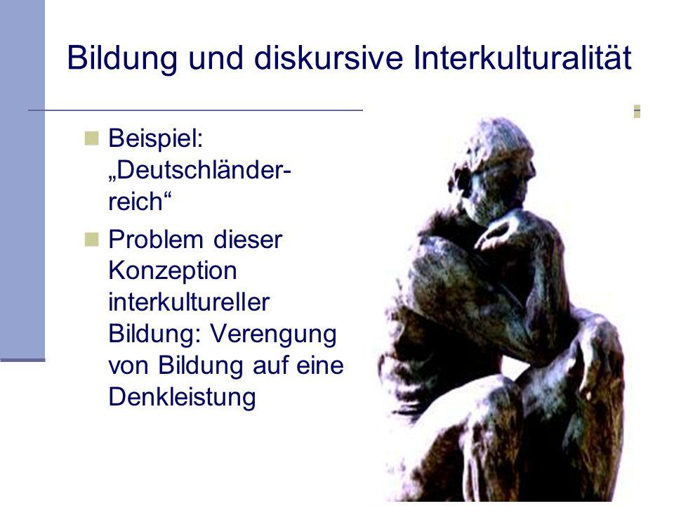 Interkulturelle Bildung Bildung und diskursive Interkulturalität versus Bildung und praktische Interkulturalität