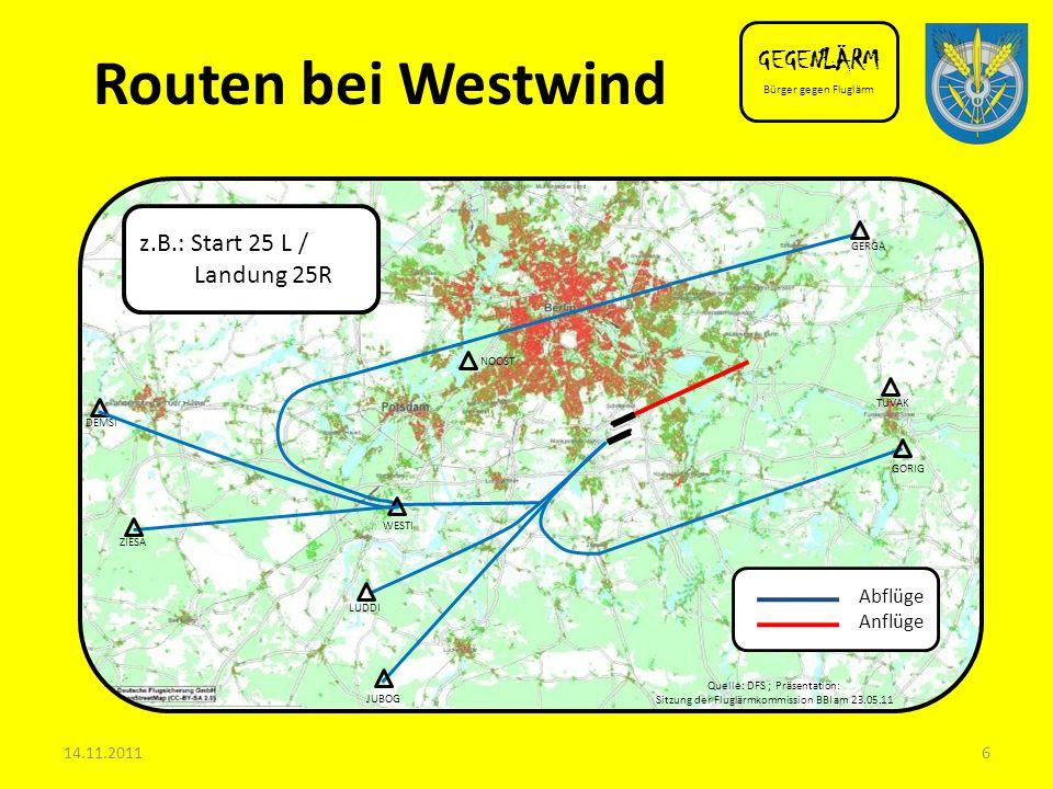 WESTI NOOST GERGA TUVAK GORIG ZIESA LUDDI JUBOG DEMSI Quelle: DFS ; Präsentation: Sitzung der Fluglärmkommission BBI am 23.05.11 Abflüge Anflüge Routen bei Ostwind GEGENLÄRM Bürger gegen Fluglärm 14.11.20117 z.B.:Start 07 L / Landung 07R