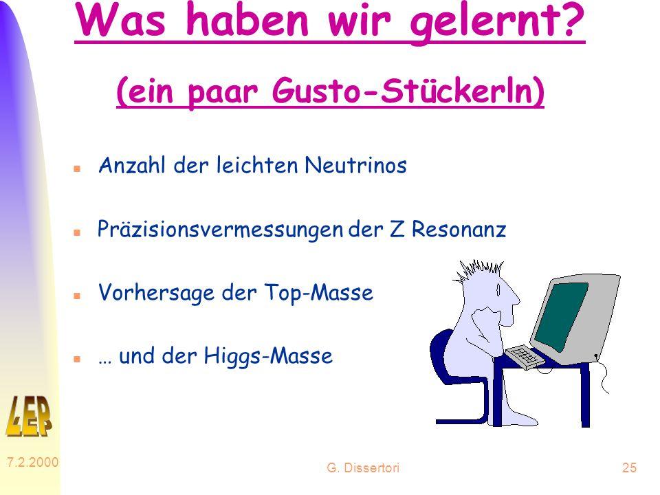G. Dissertori 7.2.2000 25 Was haben wir gelernt? (ein paar Gusto-Stückerln) n Anzahl der leichten Neutrinos n Präzisionsvermessungen der Z Resonanz n