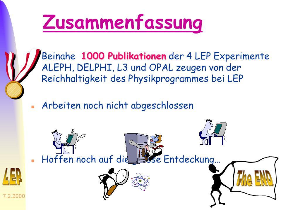 7.2.2000 Zusammenfassung 1000 Publikationen n Beinahe 1000 Publikationen der 4 LEP Experimente ALEPH, DELPHI, L3 und OPAL zeugen von der Reichhaltigke